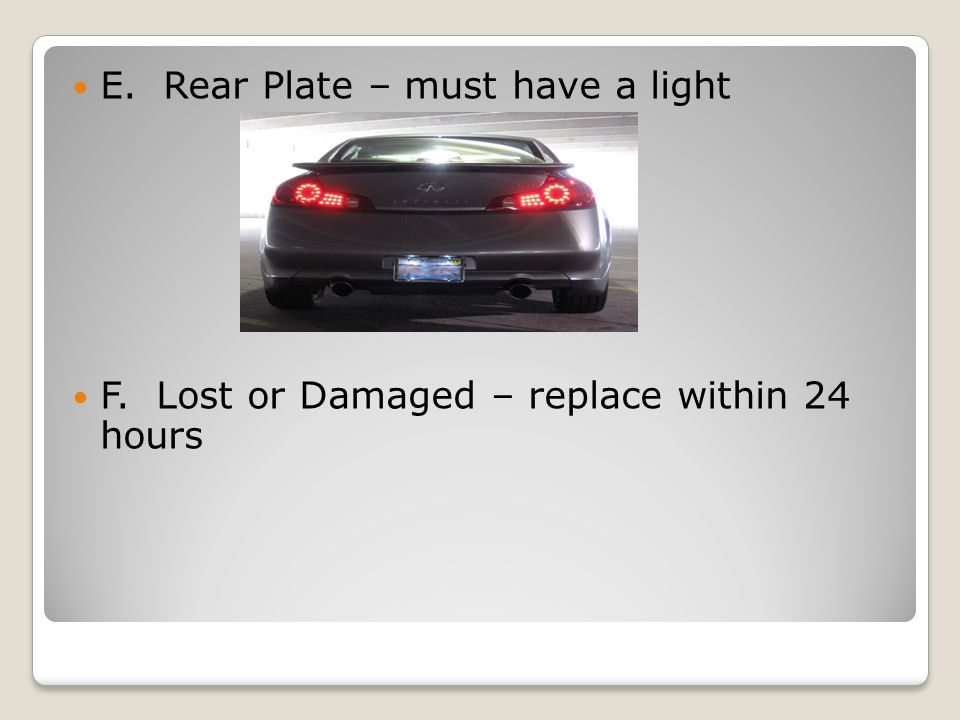 E. Rear Plate – must have a light F. Lost or Damaged – replace within 24 hours