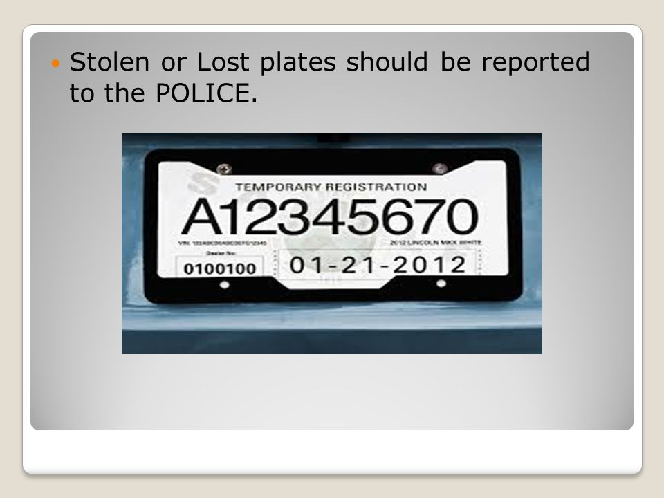 Stolen or Lost plates should be reported to the POLICE.