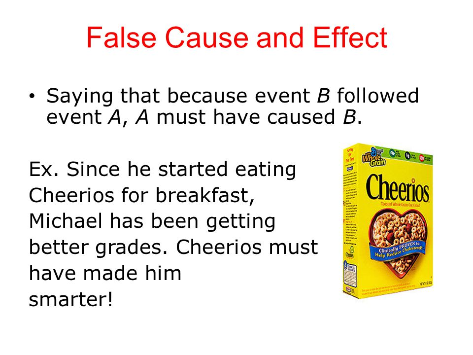 False Cause and Effect Saying that because event B followed event A, A must have caused B.