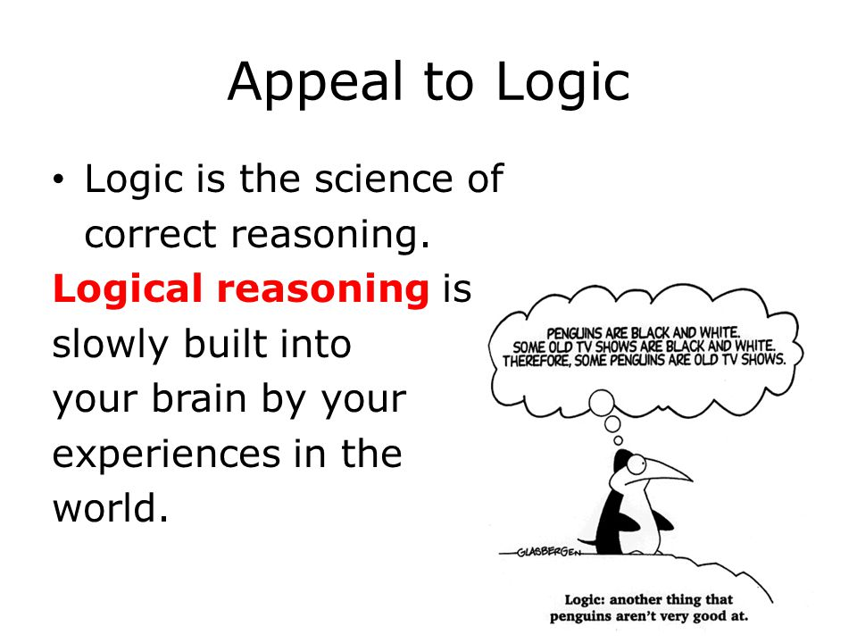 Appeal to Logic Logic is the science of correct reasoning.