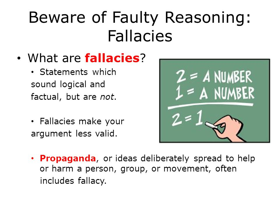 Beware of Faulty Reasoning: Fallacies What are fallacies.