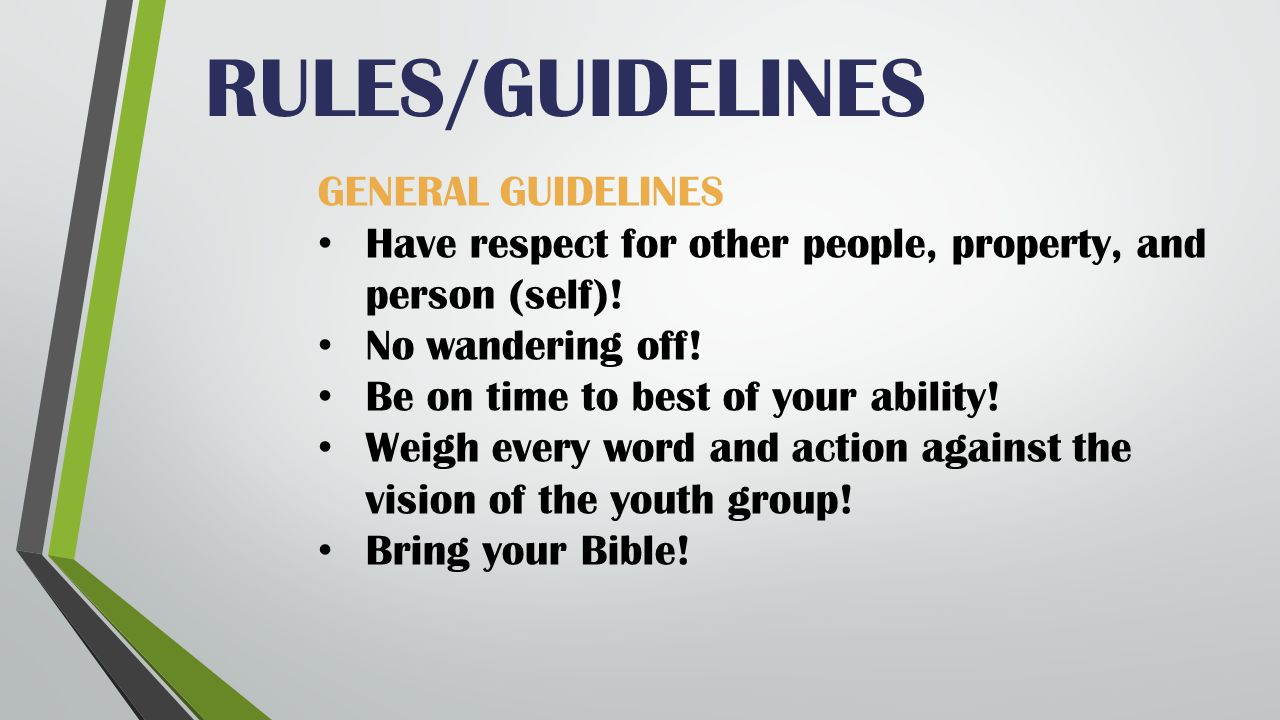 RULES/GUIDELINES GENERAL GUIDELINES Have respect for other people, property, and person (self).