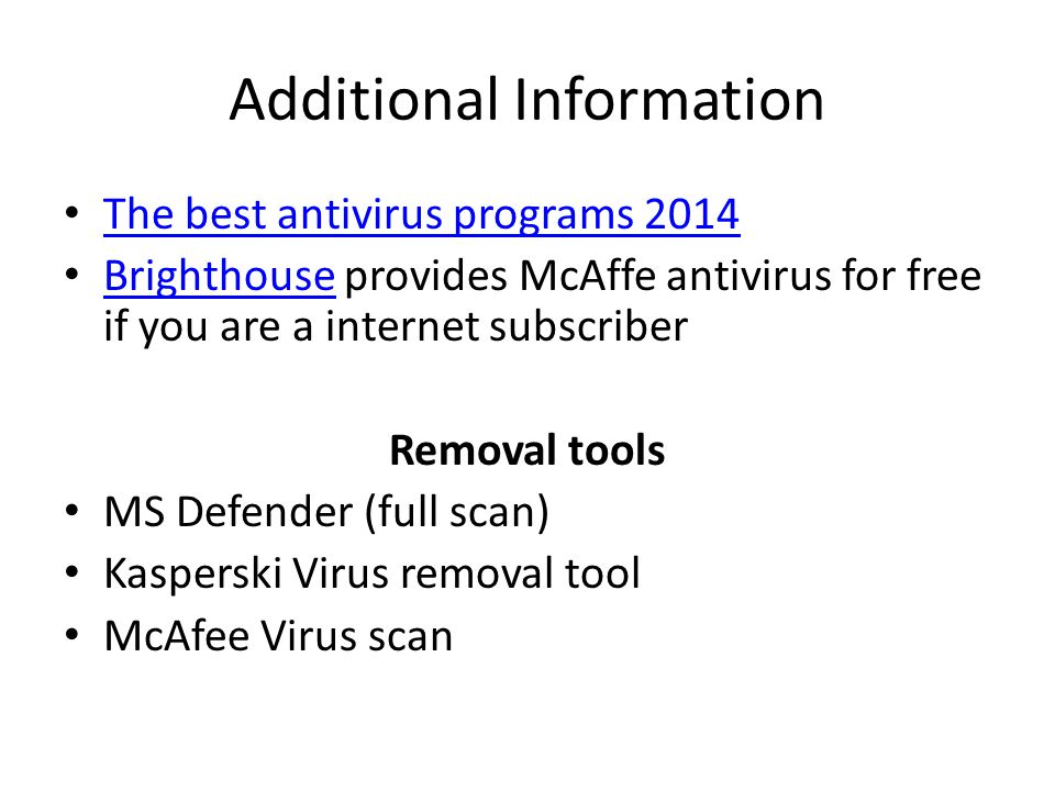 Additional Information The best antivirus programs 2014 Brighthouse provides McAffe antivirus for free if you are a internet subscriber Brighthouse Removal tools MS Defender (full scan) Kasperski Virus removal tool McAfee Virus scan
