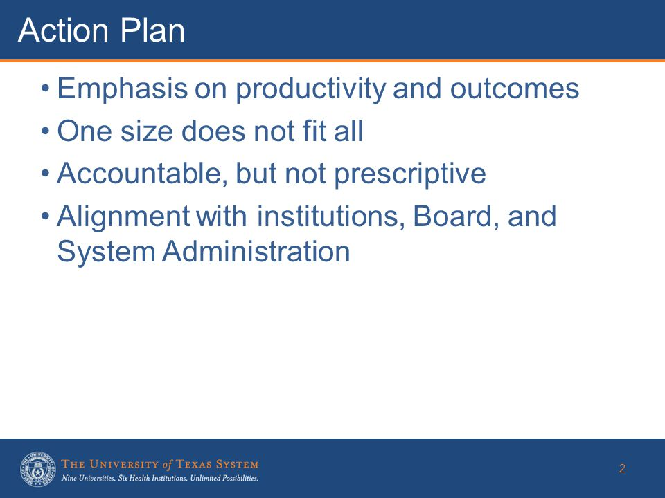 Emphasis on productivity and outcomes One size does not fit all Accountable, but not prescriptive Alignment with institutions, Board, and System Administration Action Plan 2