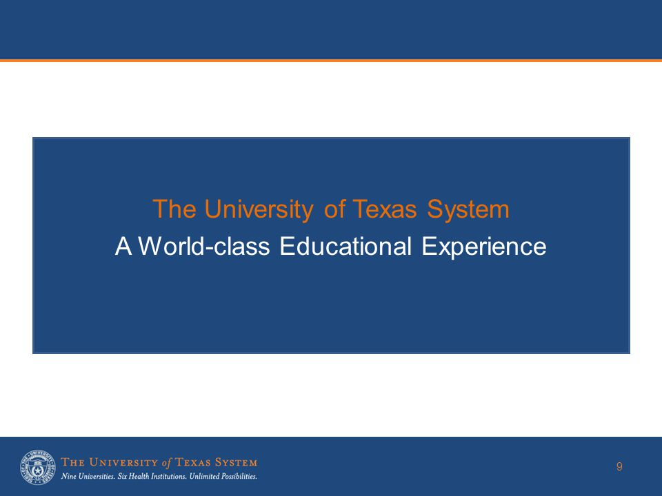 9 The University of Texas System A World-class Educational Experience
