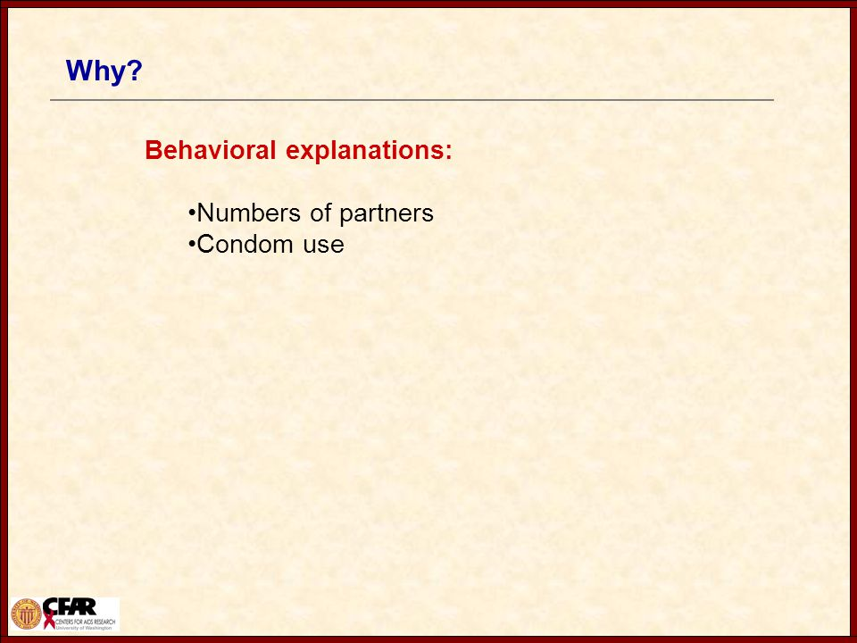 Why Behavioral explanations: Numbers of partners Condom use