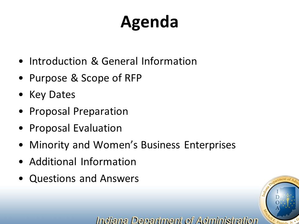 Agenda Introduction & General Information Purpose & Scope of RFP Key Dates Proposal Preparation Proposal Evaluation Minority and Women's Business Enterprises Additional Information Questions and Answers
