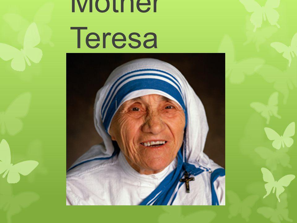 Mother Teresa  Introduction Mother Teresa was born in Uskub
