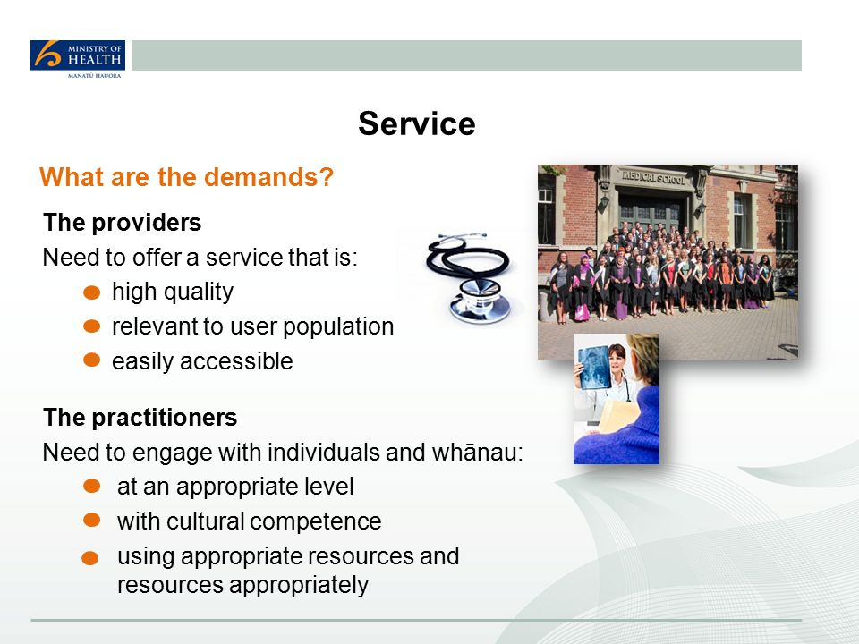 Service The providers Need to offer a service that is: high quality relevant to user population easily accessible What are the demands.