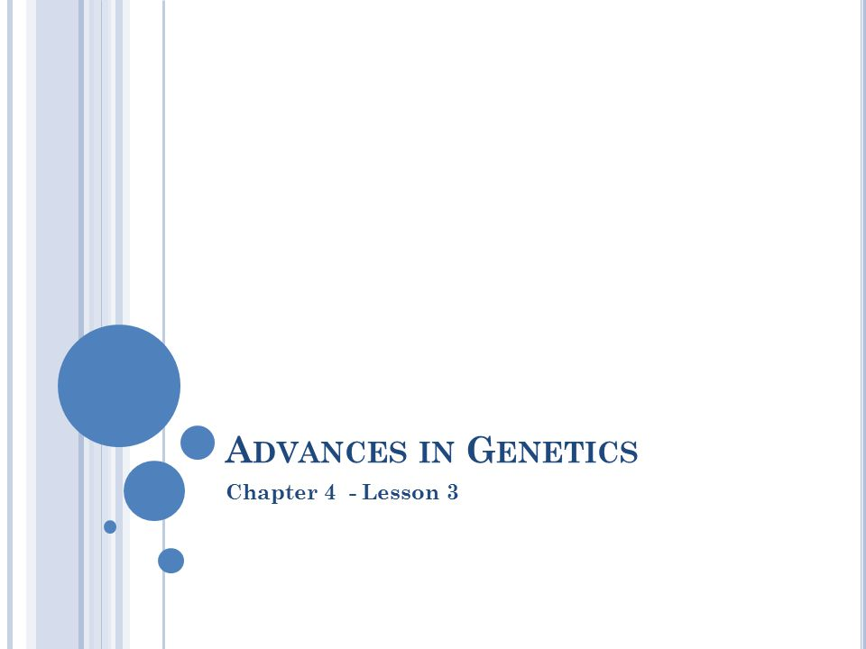 A DVANCES IN G ENETICS Chapter 4 - Lesson 3