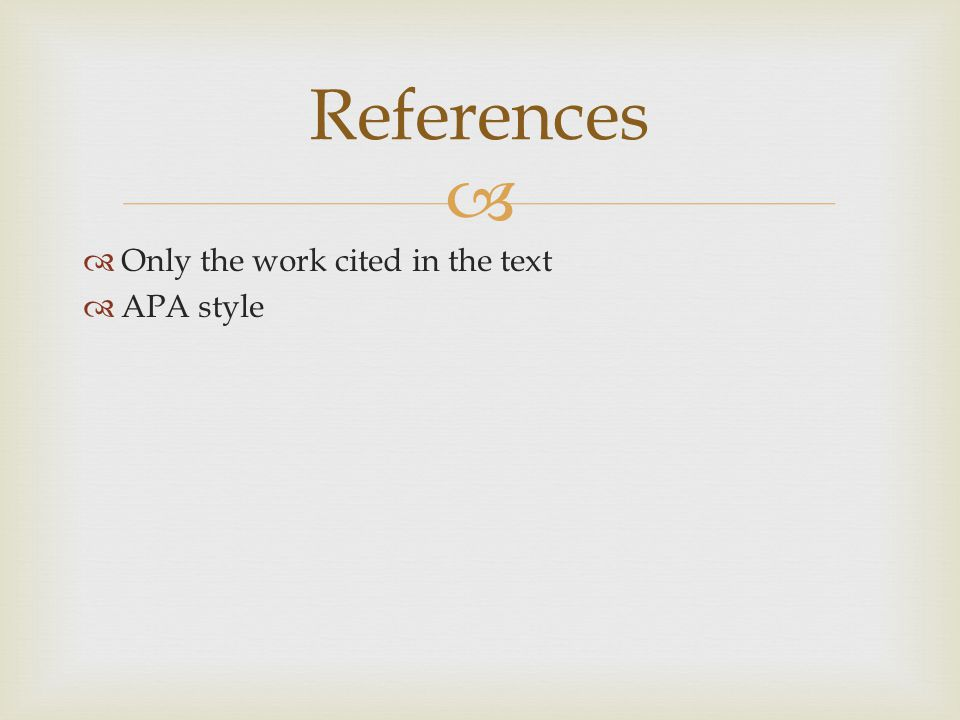   Only the work cited in the text  APA style References