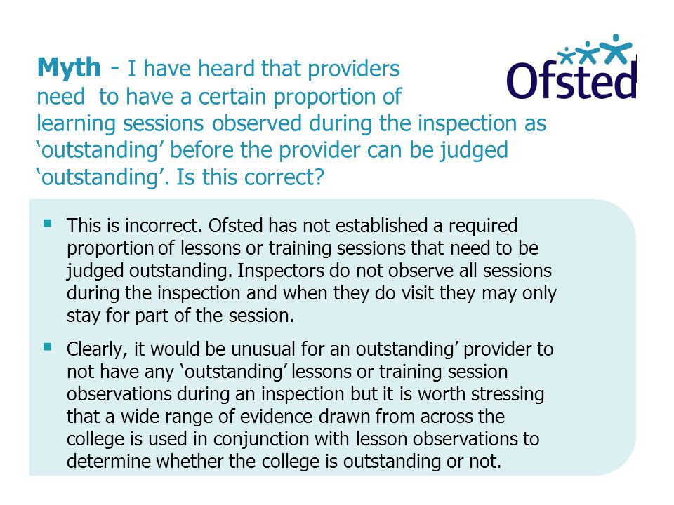 Myth - I have heard that providers need to have a certain proportion of learning sessions observed during the inspection as 'outstanding' before the provider can be judged 'outstanding'.