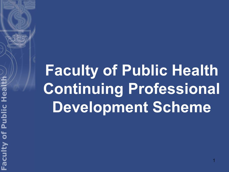 1 Faculty of Public Health Continuing Professional Development Scheme