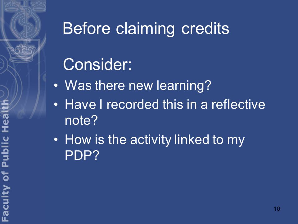 10 Before claiming credits Consider: Was there new learning.