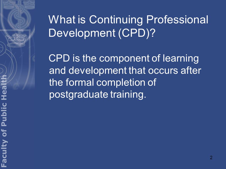 2 What is Continuing Professional Development (CPD).