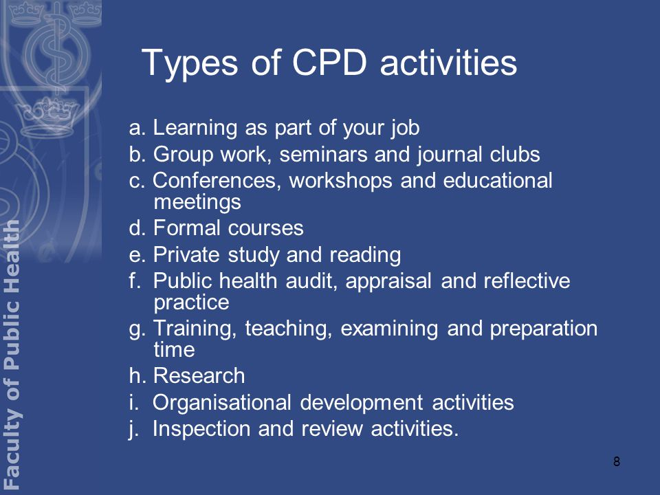 8 Types of CPD activities a. Learning as part of your job b.
