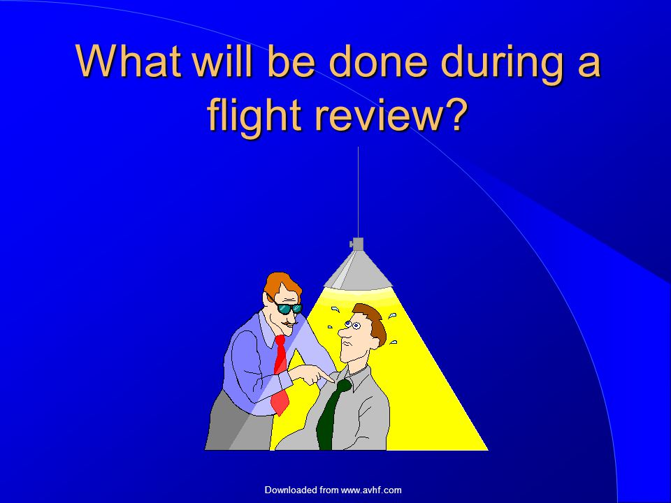 Downloaded from   What will be done during a flight review