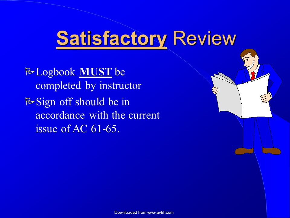 Downloaded from   Satisfactory Review  Logbook MUST be completed by instructor  Sign off should be in accordance with the current issue of AC