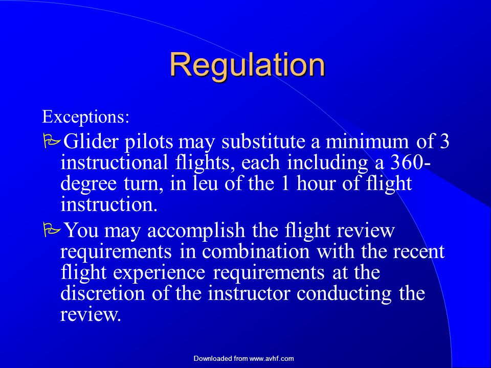 Downloaded from   Regulation Exceptions:  Glider pilots may substitute a minimum of 3 instructional flights, each including a 360- degree turn, in leu of the 1 hour of flight instruction.