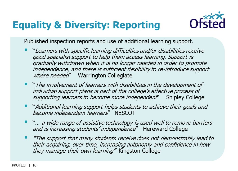 PROTECT | 16 Equality & Diversity: Reporting Published inspection reports and use of additional learning support.
