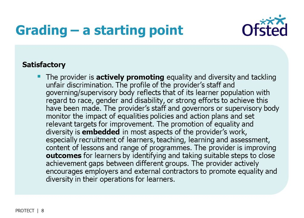 PROTECT | 8 Grading – a starting point Satisfactory  The provider is actively promoting equality and diversity and tackling unfair discrimination.