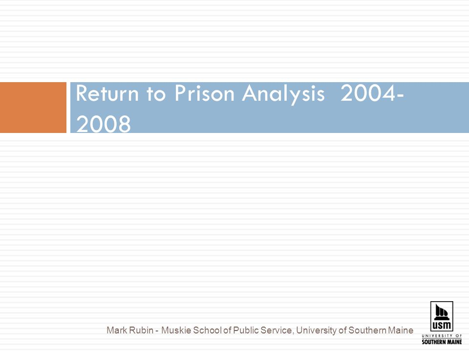 Return to Prison Analysis Mark Rubin - Muskie School of Public Service, University of Southern Maine