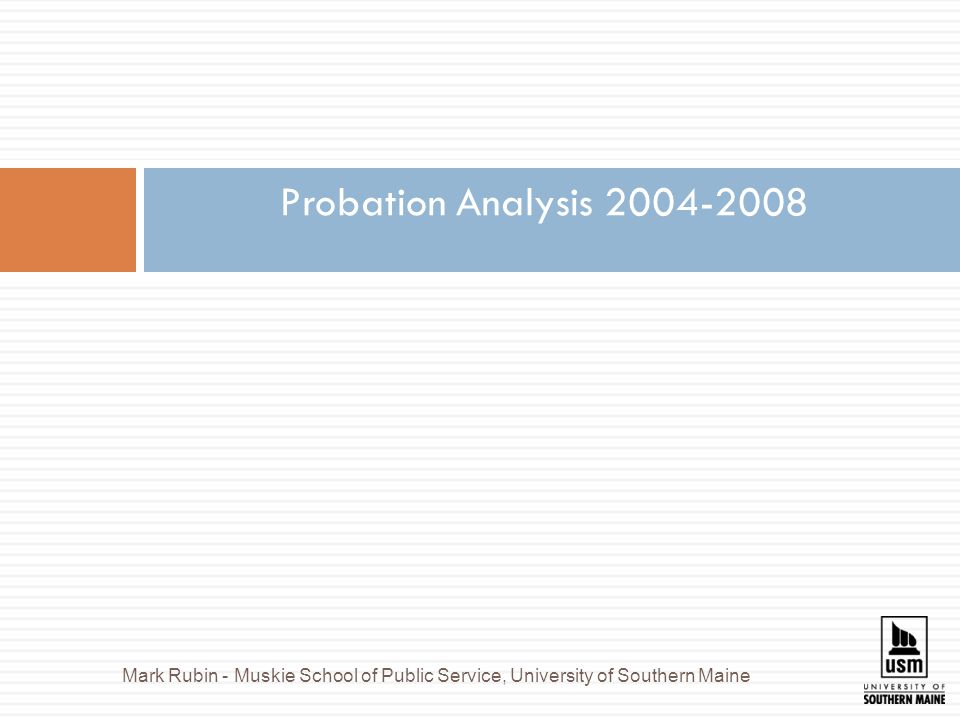 Probation Analysis Mark Rubin - Muskie School of Public Service, University of Southern Maine