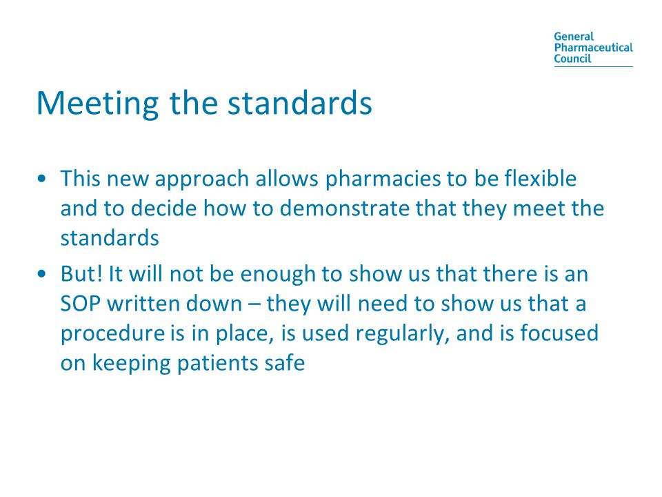 Meeting the standards This new approach allows pharmacies to be flexible and to decide how to demonstrate that they meet the standards But.