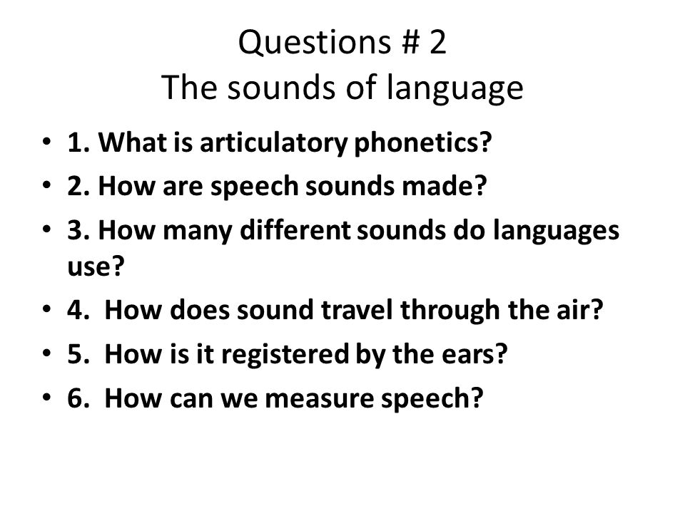 Questions # 2 The sounds of language 1. What is articulatory phonetics.