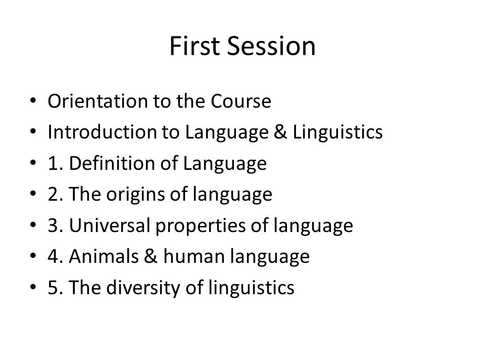 First Session Orientation to the Course Introduction to Language & Linguistics 1.