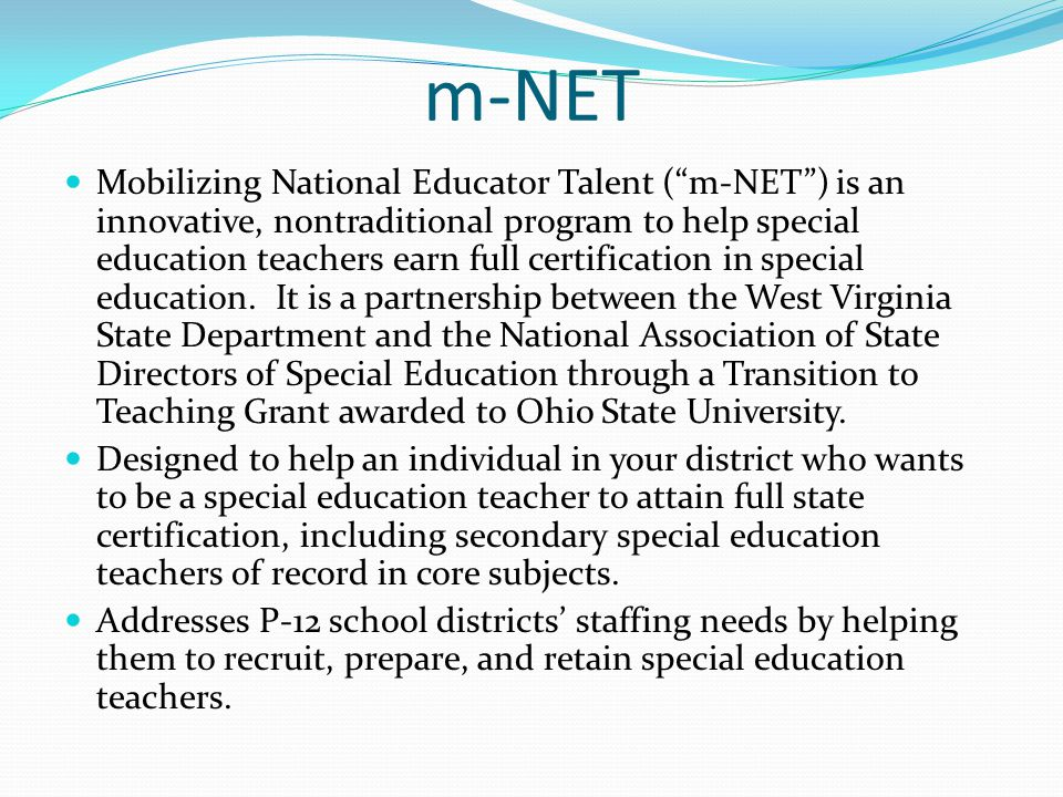 m-NET Mobilizing National Educator Talent ( m-NET ) is an innovative, nontraditional program to help special education teachers earn full certification in special education.