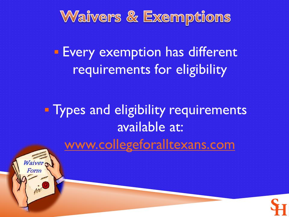  Every exemption has different requirements for eligibility  Types and eligibility requirements available at: