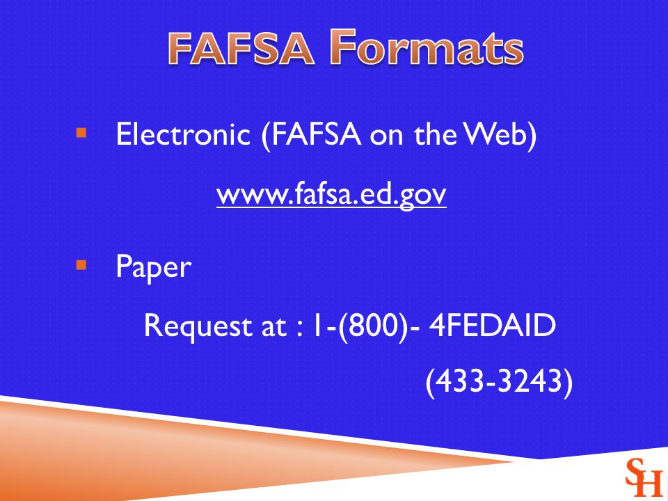  Electronic (FAFSA on the Web)    Paper Request at : 1-(800)- 4FEDAID ( )