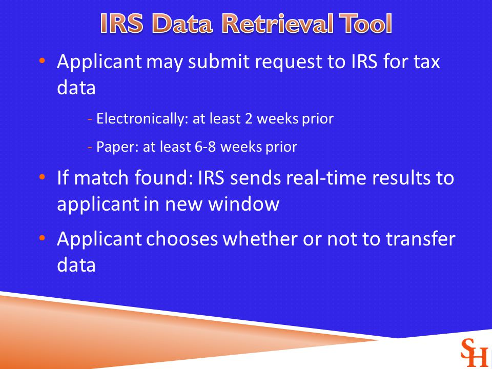 Applicant may submit request to IRS for tax data - Electronically: at least 2 weeks prior - Paper: at least 6-8 weeks prior If match found: IRS sends real-time results to applicant in new window Applicant chooses whether or not to transfer data