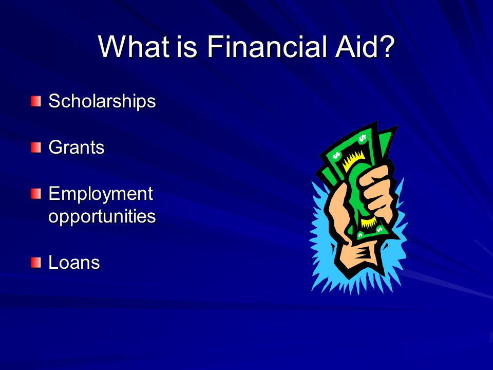 What is Financial Aid ScholarshipsGrants Employment opportunities Loans