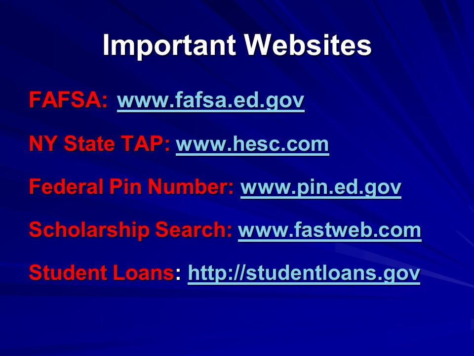 Important Websites FAFSA:     NY State TAP:     Federal Pin Number:     Scholarship Search:     Student Loans: