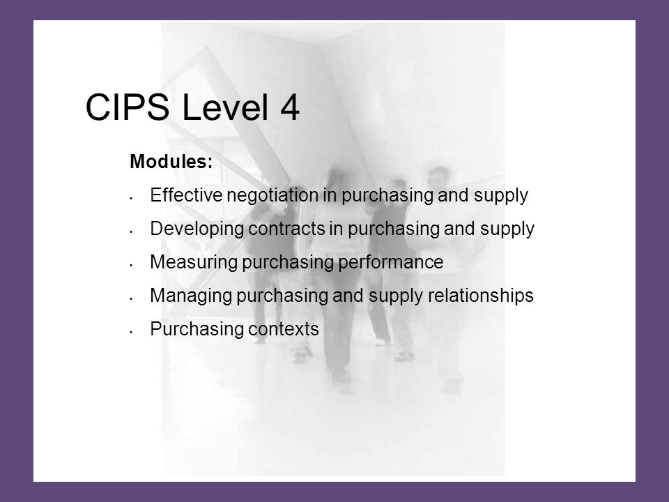 Modules: Effective negotiation in purchasing and supply Developing contracts in purchasing and supply Measuring purchasing performance Managing purchasing and supply relationships Purchasing contexts