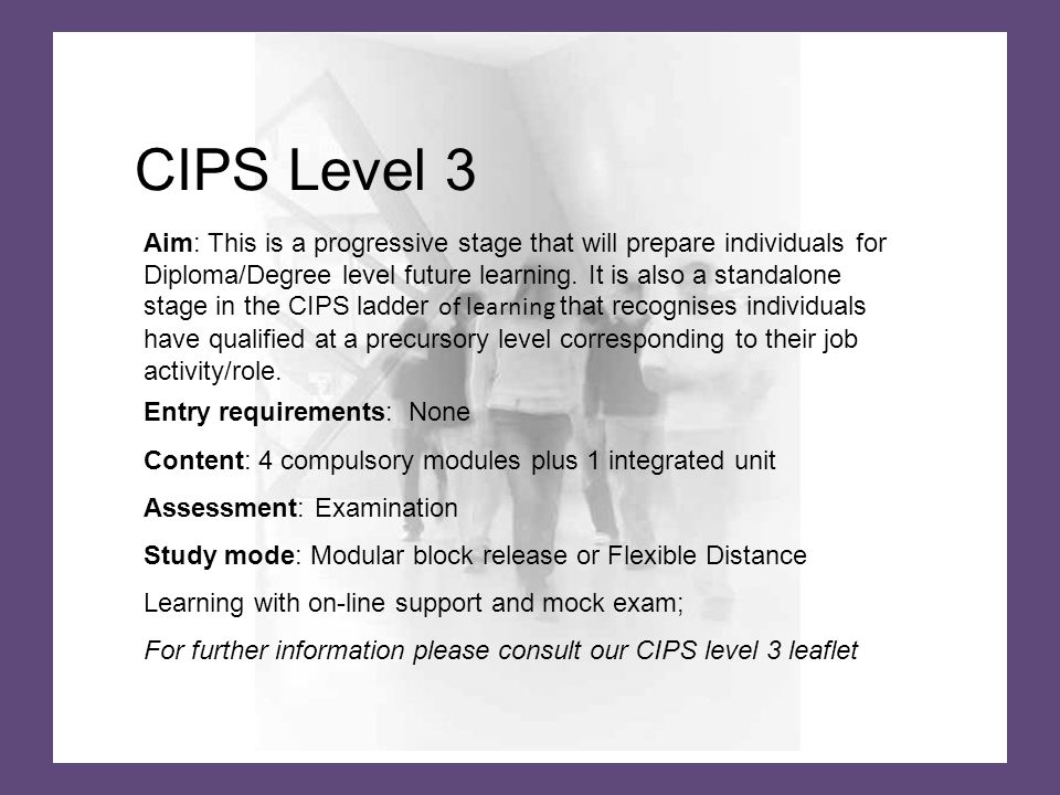 CIPS Level 3 Aim: This is a progressive stage that will prepare individuals for Diploma/Degree level future learning.