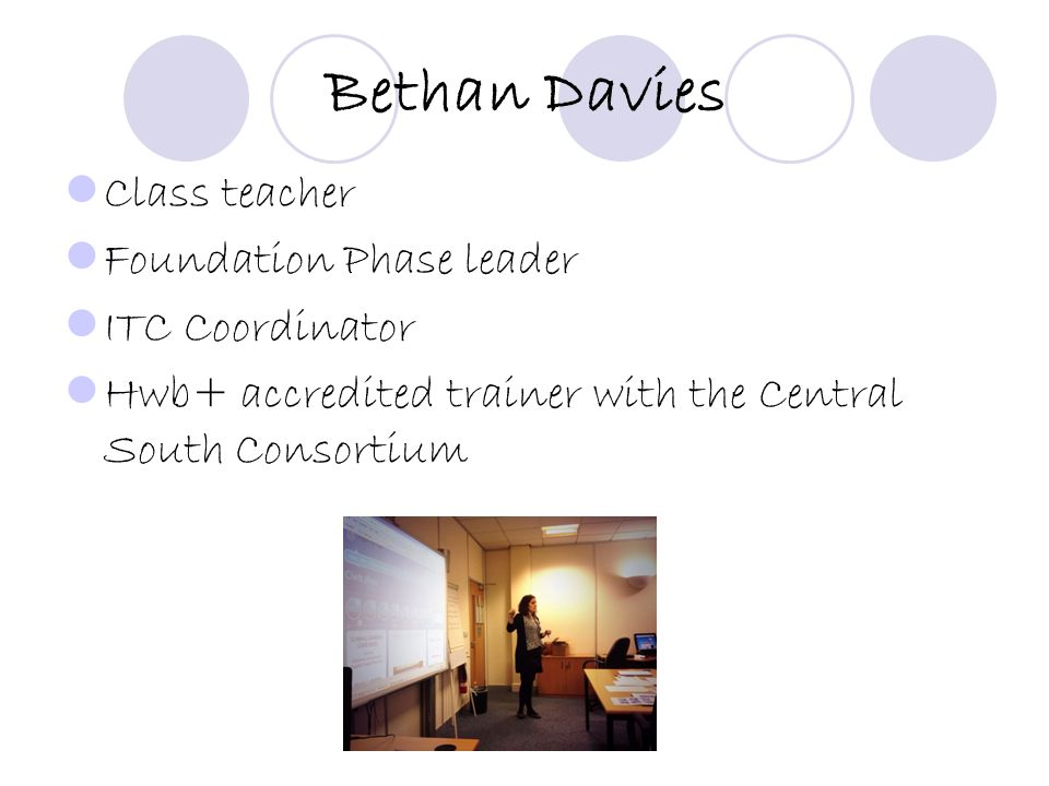 Class teacher Foundation Phase leader ITC Coordinator Hwb+ accredited trainer with the Central South Consortium