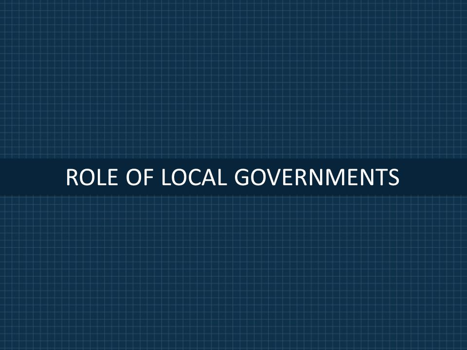 ROLE OF LOCAL GOVERNMENTS