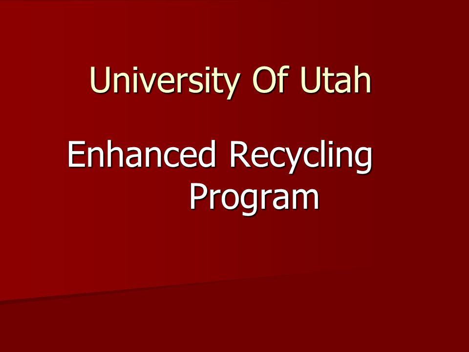 University Of Utah Enhanced Recycling Program  Why Recycle