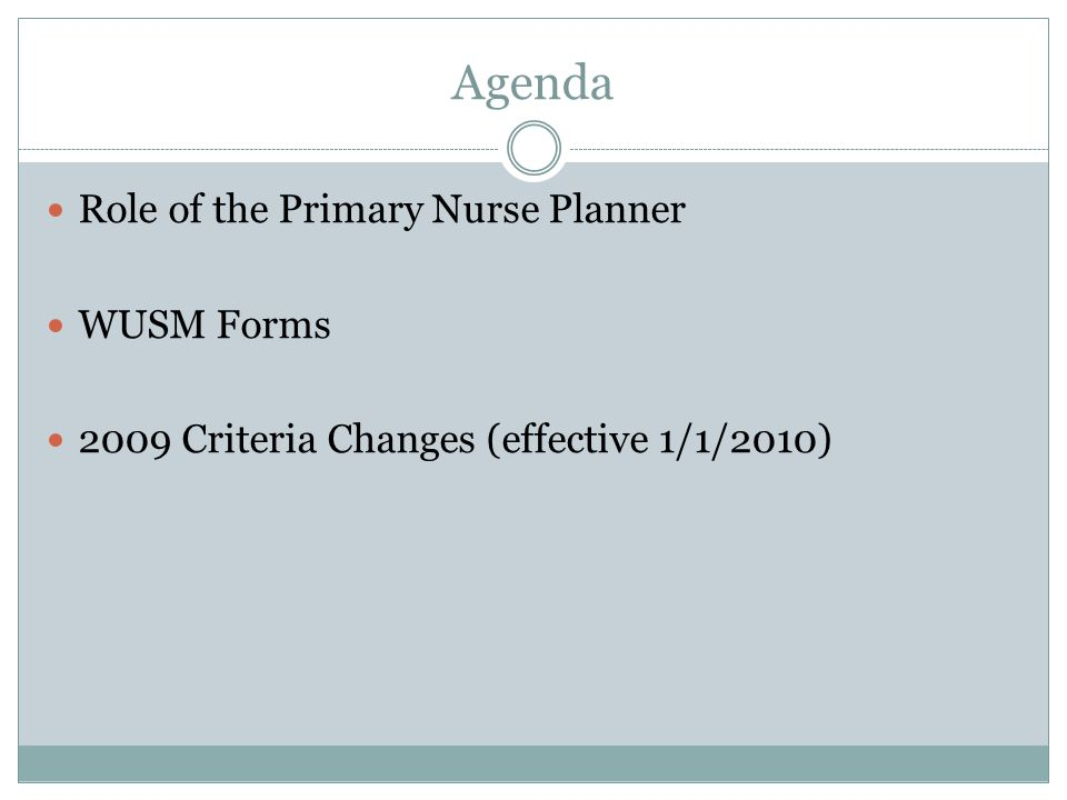 Agenda Role of the Primary Nurse Planner WUSM Forms 2009 Criteria Changes (effective 1/1/2010)