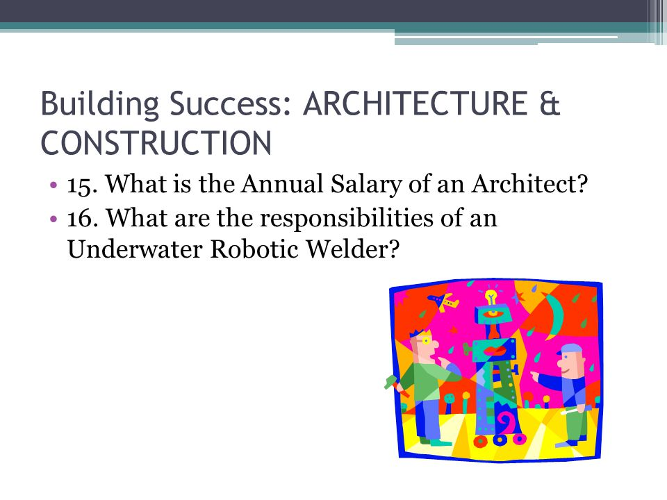 Building Success: ARCHITECTURE & CONSTRUCTION 15. What is the Annual Salary of an Architect.