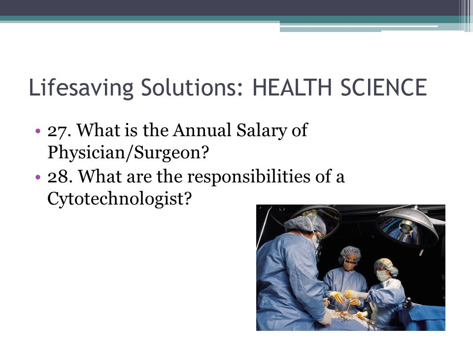 Lifesaving Solutions: HEALTH SCIENCE 27. What is the Annual Salary of Physician/Surgeon.