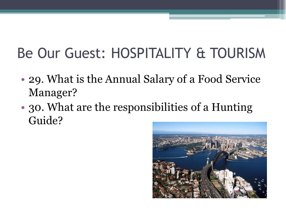 Be Our Guest: HOSPITALITY & TOURISM 29. What is the Annual Salary of a Food Service Manager.