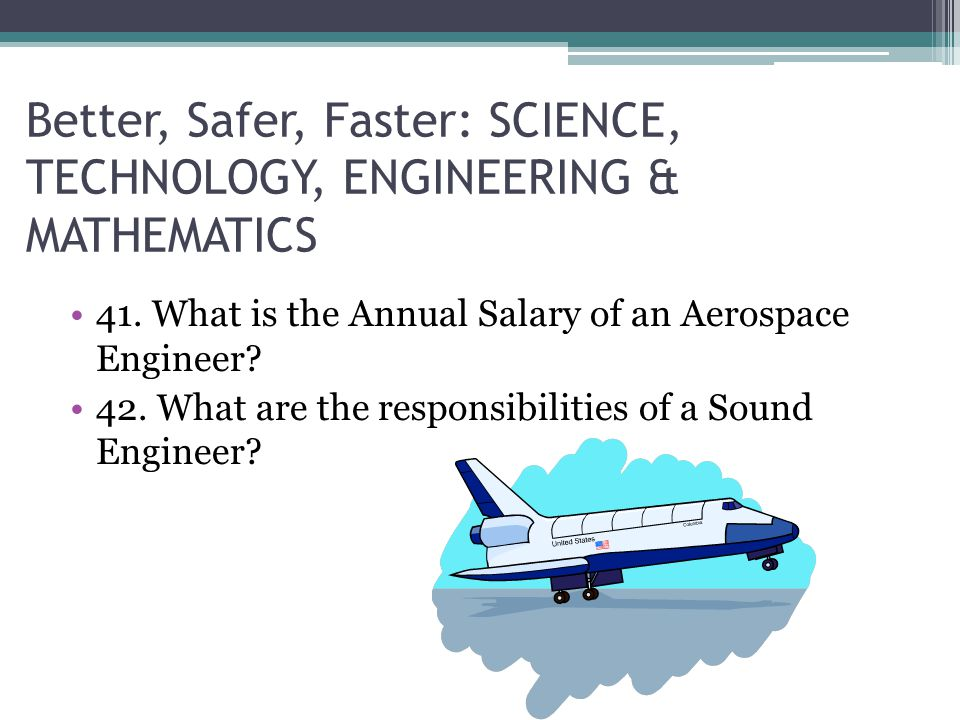 Better, Safer, Faster: SCIENCE, TECHNOLOGY, ENGINEERING & MATHEMATICS 41.
