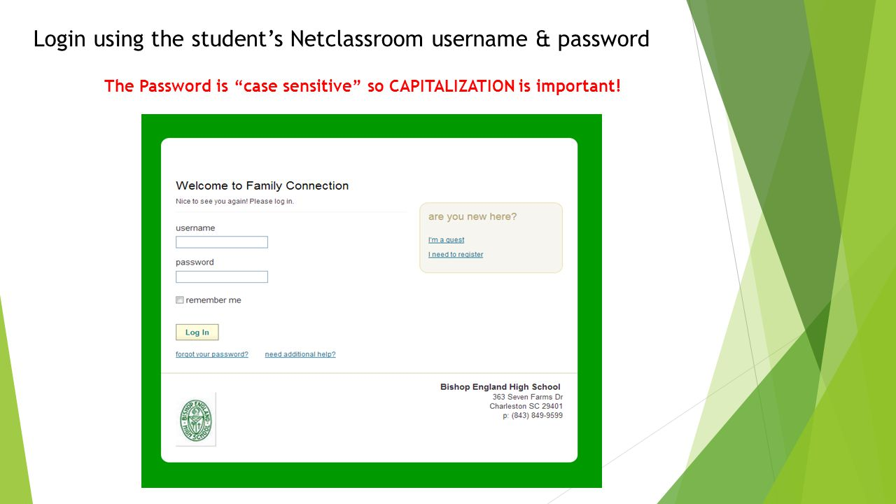 Login using the student's Netclassroom username & password The Password is case sensitive so CAPITALIZATION is important!
