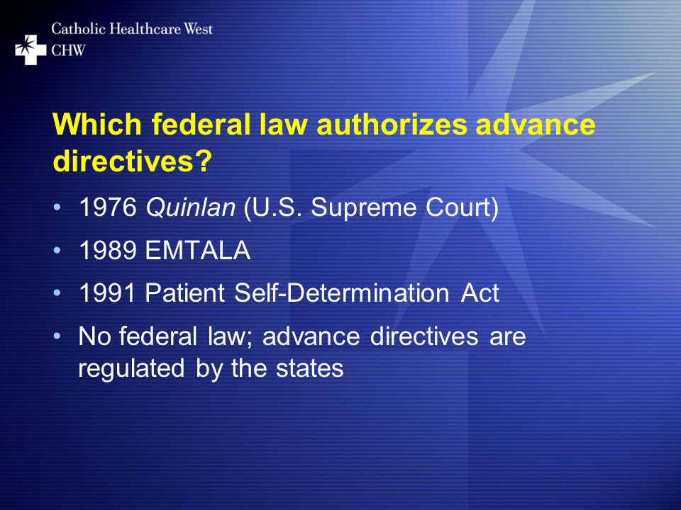 Which federal law authorizes advance directives Quinlan (U.S.