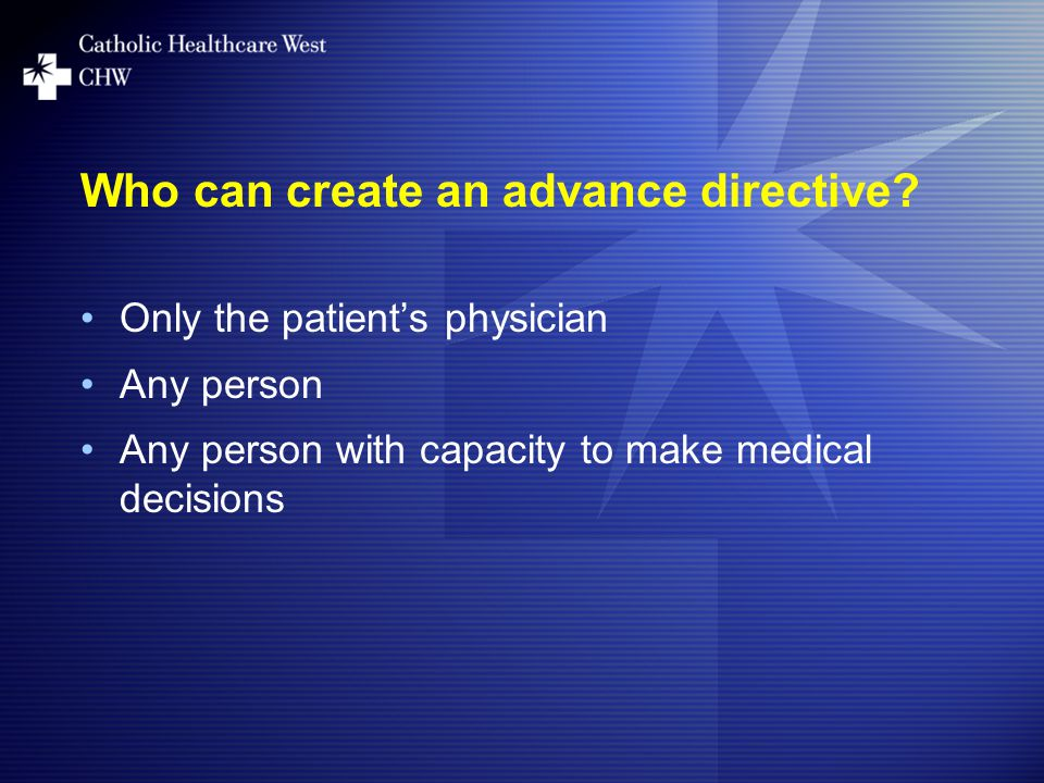Who can create an advance directive.