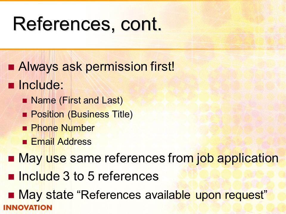 References, cont. Always ask permission first.